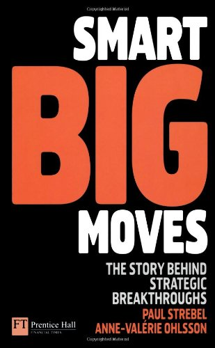 9780273714262: Smart Big Moves: The Story Behind Strategic Breakthroughs