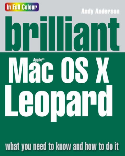 9780273714408: BRILLIANT MAC OSX LEOPARD: WHAT YOU NEED TO KNOW AND HOW TO DO IT