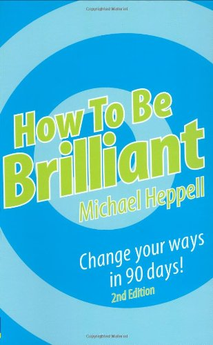 9780273714514: How to be Brilliant: Change Your Ways in 90 Days!