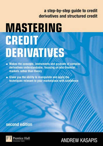 9780273714859: Mastering Credit Derivatives: A step-by-step guide to credit derivatives and structured credit (2nd Edition)