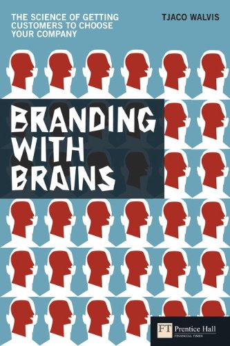 Branding with Brains: The science of getting customers to choose your company (Financial Times ...