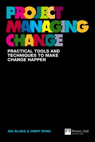 9780273720454: Project Managing Change: Practical tools and techniques to make change happen (Financial Times Series)
