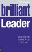 9780273720591: Brilliant Leader: What the Best Leaders Know, Do & Say