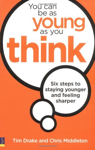 9780273722700: You Can Be As Young As You Think: Six Steps to Staying Younger and Feeling Sharper