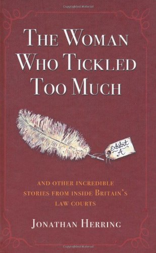 The Woman Who Tickled Too Much: And other incredible stories from inside Britain's Law Courts:...