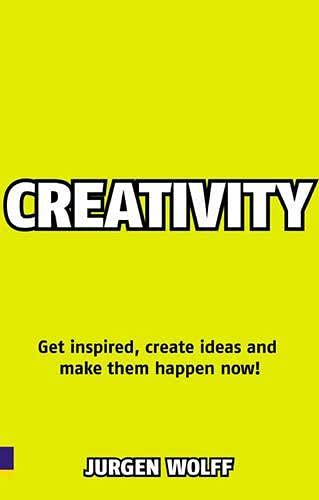 Creativity Now: Get inspired, create ideas and: Wolff, Jurgen