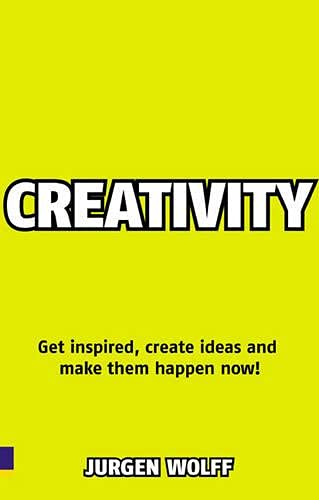 9780273724674: Creativity Now: Get inspired, create ideas and make them happen now!