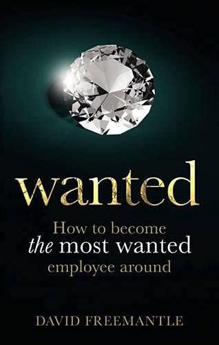 Wanted: How to become the most wanted employee around (0273724916) by David Freemantle