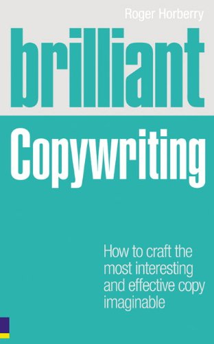 9780273727347: Brilliant Copywriting: How to Craft the Most Interesting and Effective Copy Imaginable