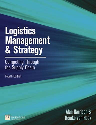 Logistics Management and Strategy: Competing through the: Harrison, Alan; Van