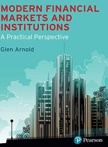 Modern Financial Markets and Institutions: a practical: Arnold, Glen