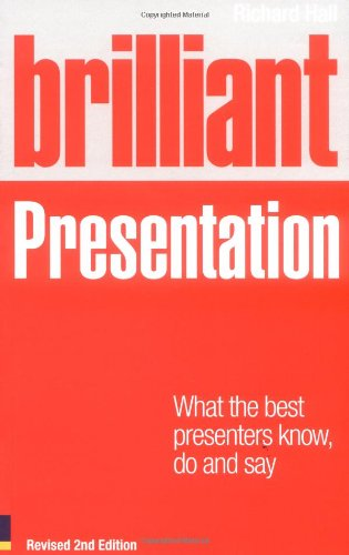 9780273730675: Brilliant Presentation: What the Best Presenters Know, Do and Say