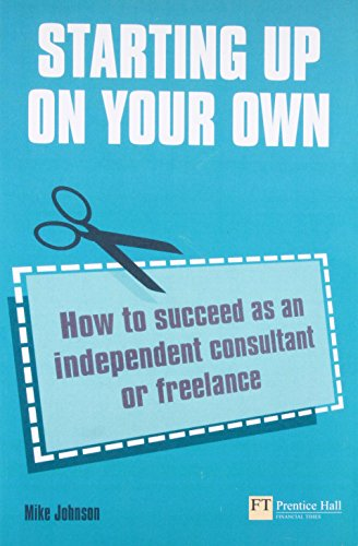 9780273731177: Starting up on your own: How to succeed as an independent consultant or freelance