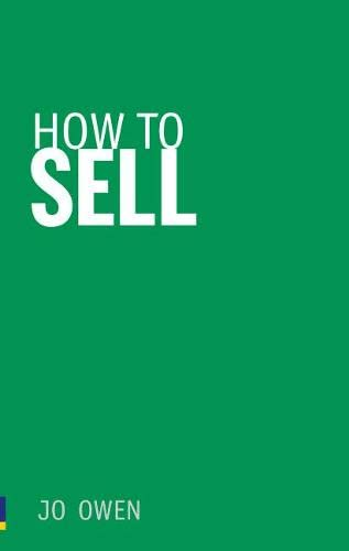 How to Sell: Sell anything to anyone (0273731270) by Jo Owen