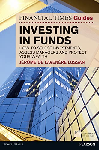 9780273732853: The Financial Times Guide to Investing in Funds: How to Select Investments, Assess Managers and Protect Your Wealth