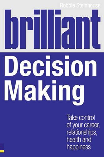 9780273734147: Brilliant Decision Making: What the best decision makers know, do and say (Brilliant Business)