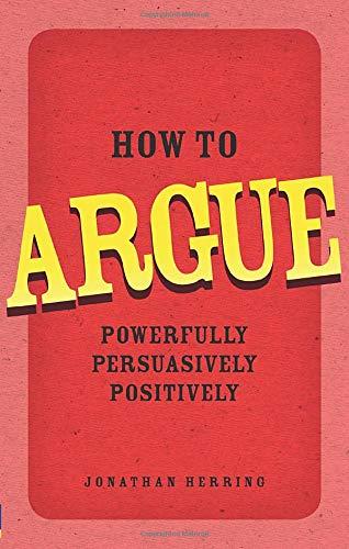 9780273734185: How to Argue