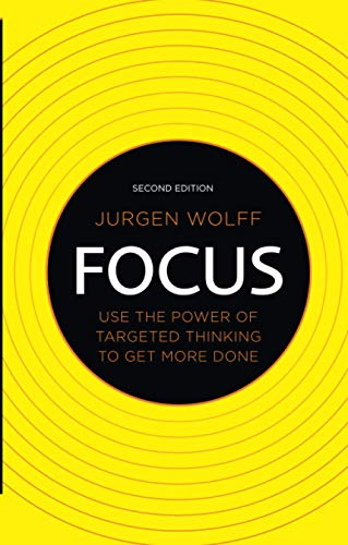 Focus: Use the power of targeted thinking to get more done (2nd Edition): Wolff, Jurgen