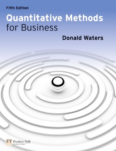 Quantitative Methods for Business, 5th ed. (0273739476) by Donald Waters