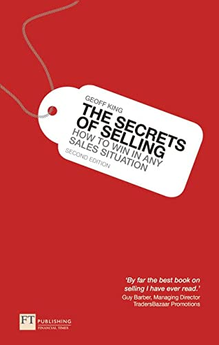 The Secrets of Selling: How to win in any sales situation (2nd Edition): King, Geoff