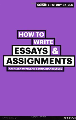 How to Write Essays & Assignments: McMillan, Kathleen, Weyers,