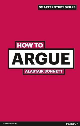 9780273743859: How to Argue