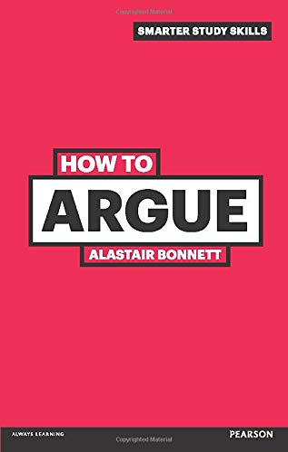 9780273743859: How to Argue, 3rd ed. (Smarter Study Skills)