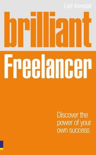 9780273744634: Brilliant Freelancer: Discover the power of your own success (Freelance/Freelancing) (Brilliant Business)