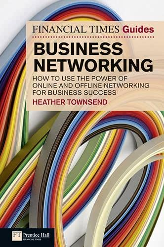 9780273745822: FT Guide to Business Networking: How to use the power of online and offline networking for business success (Financial Times Guides)