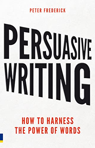 9780273746133: Persuasive Writing How to Harness the Power of Words