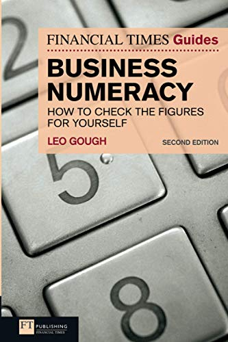 FT Guide to Business Numeracy: How to Check the Figures for Yourself (Financi.: Leo; Gough