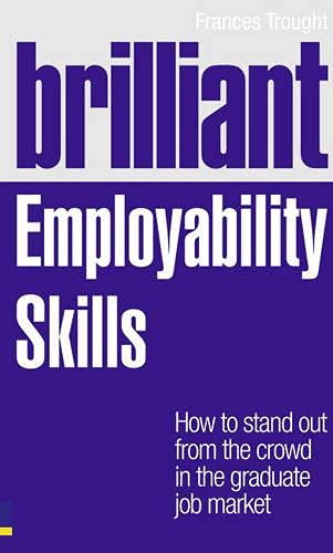 9780273749936: Brilliant Employability Skills: How to Stand Out from the Crowd in the Graduate Job Market