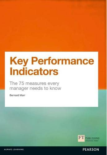9780273750116: Key Performance Indicators (KPI): The 75 measures every manager needs to know (Financial Times Series)