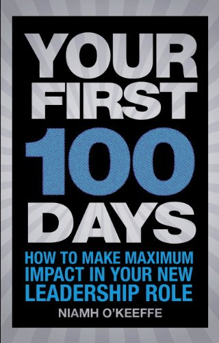 9780273751328: Your First 100 Days: How to make maximum impact in your new leadership role