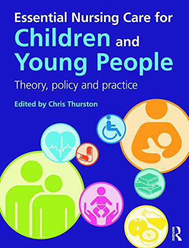 9780273752394: Essential Nursing Care for Children and Young People: Theory, policy and practice