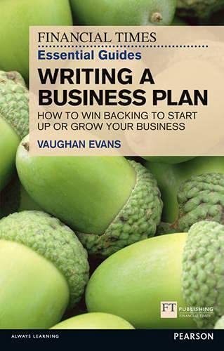 9780273757986: FT Essential Guide to Writing a Business Plan: How to win backing to start up or grow your business (Financial Times)