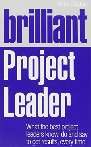 9780273759362: Brilliant Project Leader: What the best project leaders know, do and say to get results, every time