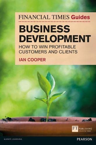 9780273759539: Financial Times Guide to Business Development: How to Win Profitable Customers and Clients (The FT Guides)