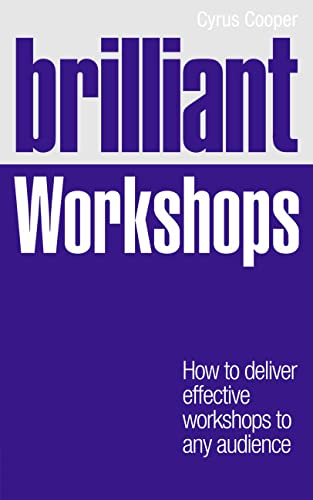 9780273759751: Brilliant Workshops: How to deliver effective workshops to any audience