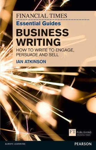 9780273761136: FT Essential Guide to Business Writing: How to write to engage, persuade and sell (Financial Times Guides)