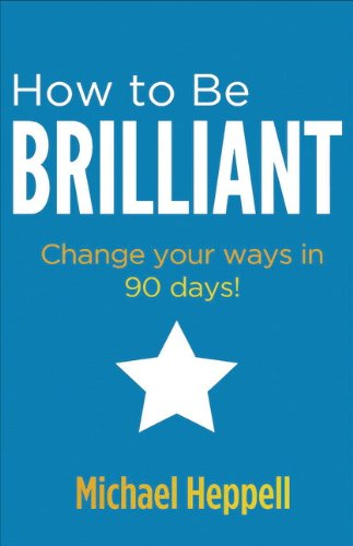 9780273761235: How to Be Brilliant:Change your ways in 90 days!