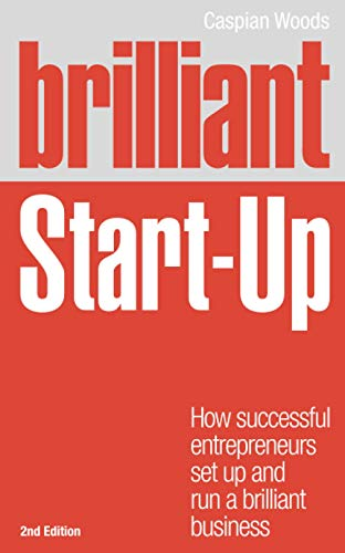 9780273761976: Brilliant Start-Up: How successful entrepreneurs set up and run a brilliant business (2nd Edition) (Brilliant (Prentice Hall))