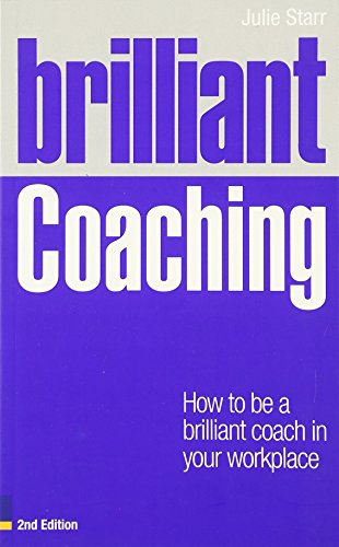 9780273762423: Brilliant Coaching: How to Be a Brilliant Coach in Your Workplace (Brilliant Business)