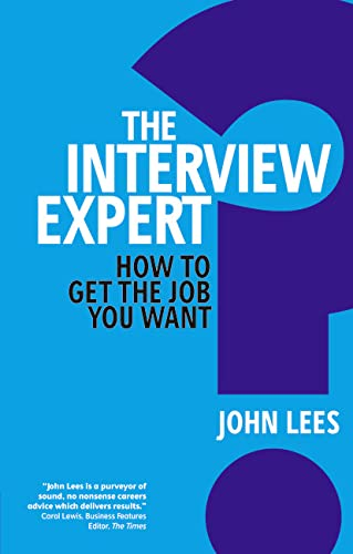 The Interview Expert: How to get the job you want: John Lees