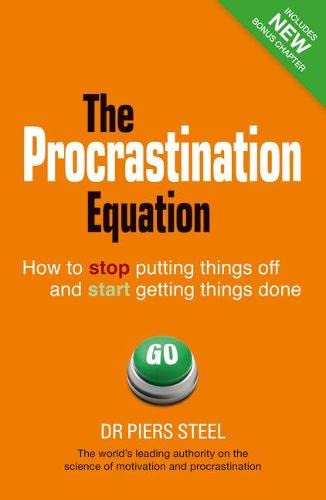 The Procrastination Equation: How to Stop Putting Things Off and Start Getting Things Done: Steel, ...