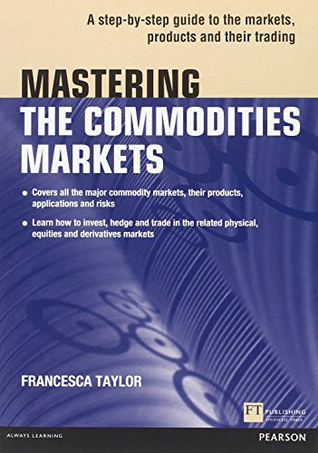 9780273768128: Mastering the Commodities Markets: A Step-by-step Guide to the Markets, Products and Their Trading