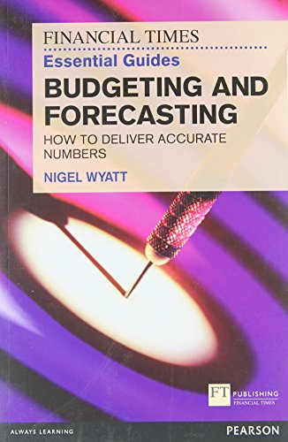 9780273768135: The Financial Times Essential Guide to Budgeting and Forecasting: How to Deliver Accurate Numbers (The FT Guides)