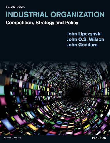 Industrial Organization: Competition, Strategy and Policy: Lipczynski, Dr John