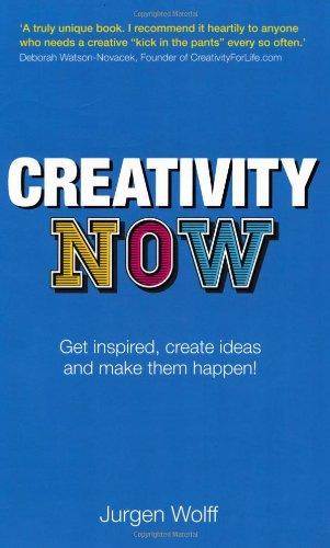 Creativity Now: Get inspired, create ideas and make them happen! (2nd Edition): Jurgen Wolff