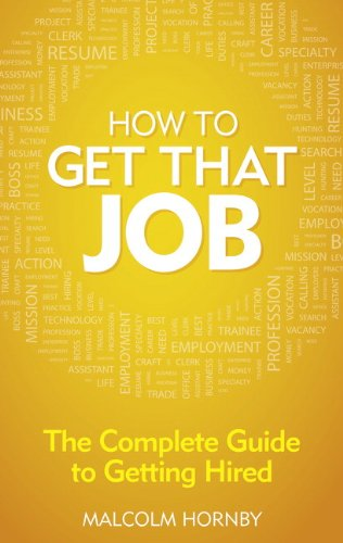 How to get that job: The complete guide to getting hired (4th Edition): Hornby, Malcolm